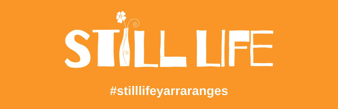 Still Life Yarra Ranges. Share your stories