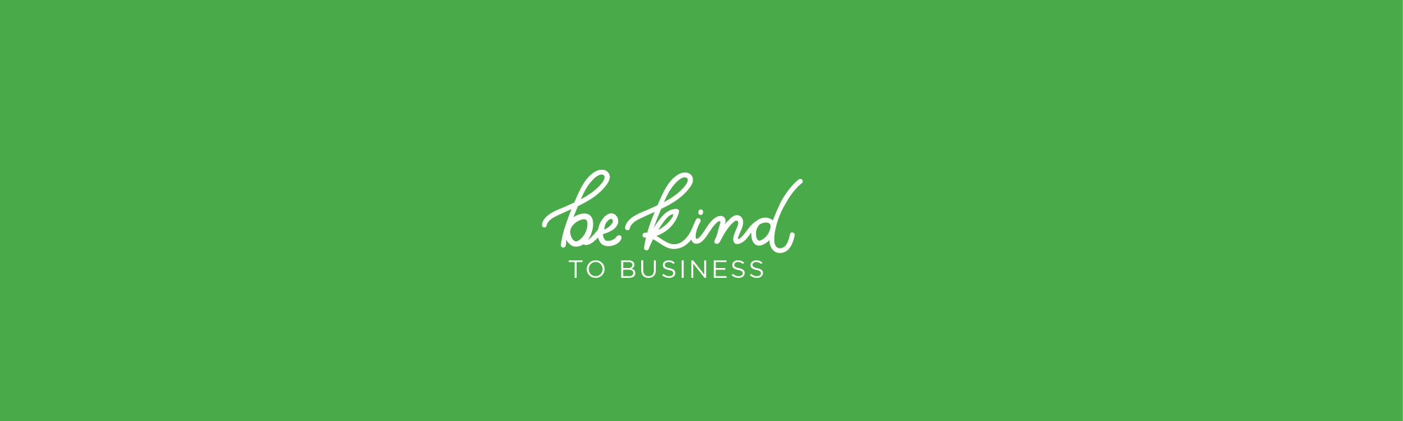 Be Kind to Business